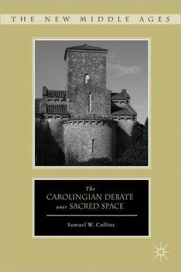 The Carolingian Debate over Sacred Space