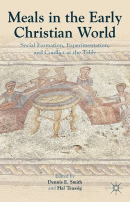 Meals in the Early Christian World: Social Formation, Experimentation, and Conflict at the Table