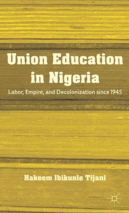 Union Education in Nigeria: Labor, Empire, and Decolonization since 1945