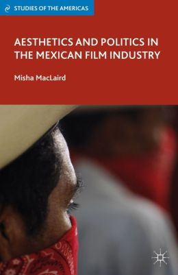 Aesthetics and Politics in the Mexican Film Industry