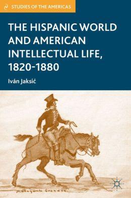 The Hispanic World and American Intellectual Life, 1820-1880