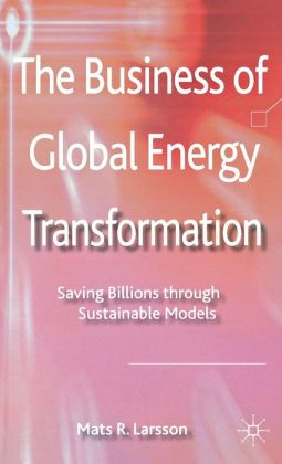 The Business of Global Energy Transformation: Saving Billions through Sustainable Models
