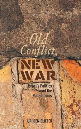Old Conflict, New War: Israel's Politics Toward the Palestinians