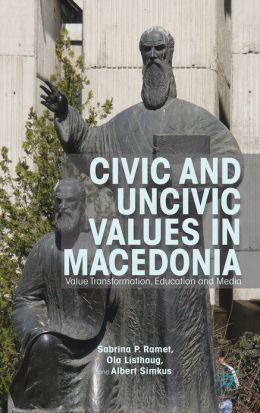 Civic and Uncivic Values in Macedonia: Value Transformation, Education and Media