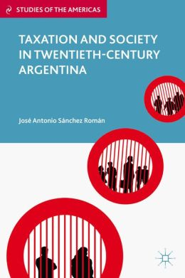 Taxation and Society in Twentieth-Century Argentina