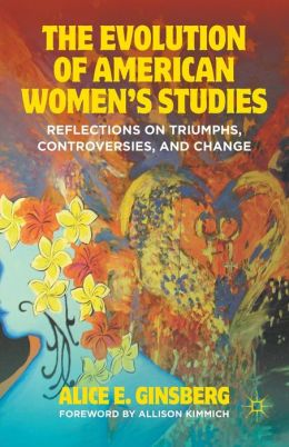 The Evolution of American Women's Studies: Reflections on Triumphs, Controversies, and Change
