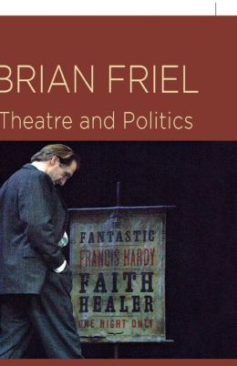 Brian Friel: Theatre and Politics
