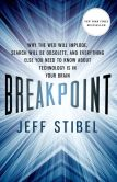 Book Cover Image. Title: Breakpoint:  Why the Web will Implode, Search will be Obsolete, and Everything Else you Need to Know about Technology is in Your Brain, Author: Jeff Stibel