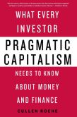 Book Cover Image. Title: Pragmatic Capitalism:  What Every Investor Needs to Know About Money and Finance, Author: Cullen Roche