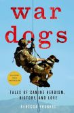 Book Cover Image. Title: War Dogs:  Tales of Canine Heroism, History, and Love, Author: Rebecca Frankel