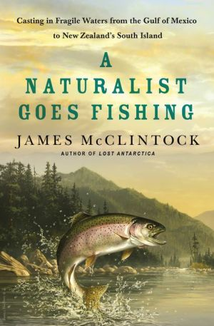 A Naturalist Goes Fishing: Casting in Fragile Waters from the Gulf of Mexico to New Zealand's South Island