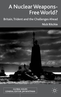 A Nuclear Weapons-Free World?: Britain, Trident and the Challenges Ahead