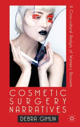 Cosmetic Surgery Narratives: A Cross-Cultural Analysis of Women's Accounts