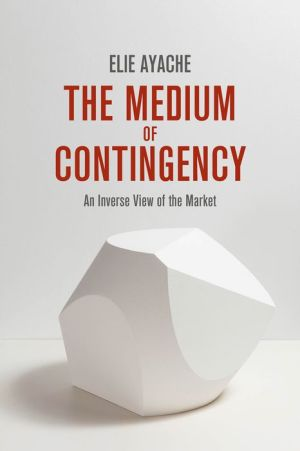 The Medium of Contingency: An Inverse View of the Market