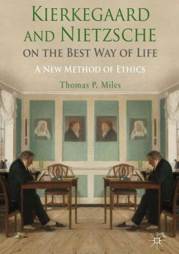 Kierkegaard and Nietzsche on the Best Way of Life: A New Method of Ethics