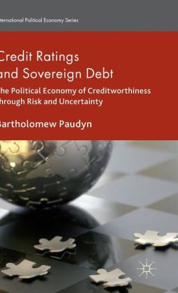 Credit Ratings and Sovereign Debt: The Political Economy of Creditworthiness through Risk and Uncertainty