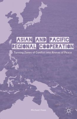 Asian and Pacific Regional Cooperation: Turning Zones of Conflict into Arenas of Peace