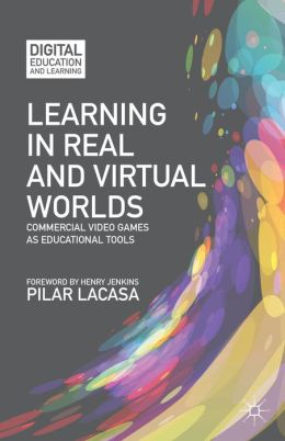 Learning in Real and Virtual Worlds: Commercial Video Games as Educational Tools