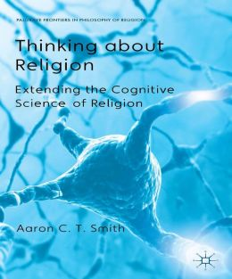 Thinking about Religion: Extending the Cognitive Science of Religion