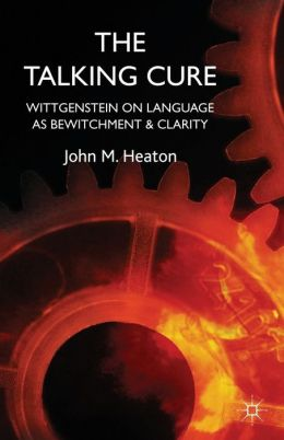 The Talking Cure: Wittgenstein on Language as Bewitchment and Clarity