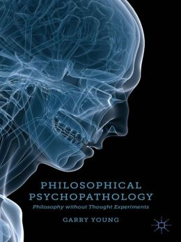 Philosophical Psychopathology: Philosophy without Thought Experiments