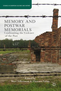 Memory and Postwar Memorials: Confronting the Violence of the Past