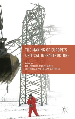 The Making of Europe's Critical Infrastructure: Common Connections and Shared Vulnerabilities