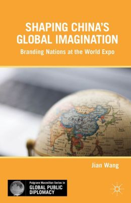Shaping China's Global Imagination: Branding Nations at the World Expo