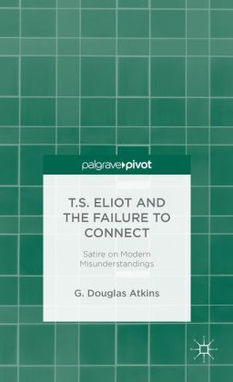 T.S. Eliot and the Failure to Connect: Satire on Modern Misunderstandings