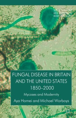 Fungal Disease in Britain and the United States 1850-2000: Mycoses and Modernity