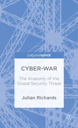 Cyber-War: The Anatomy of the Global Security Threat