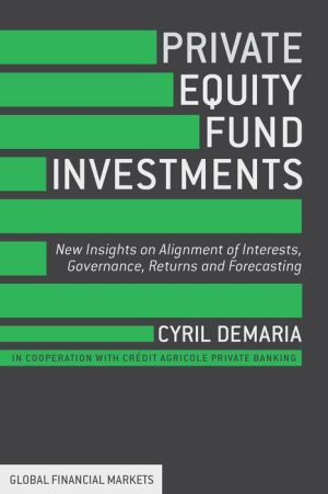 Private Equity Fund Investments: New Insights on Alignment of Interests, Governance, Returns and Forecasting