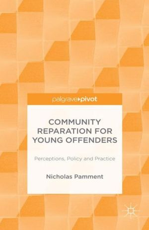 Community Reparation for Young Offenders: Perceptions, Policy and Practice