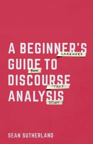 A Beginner's Guide to Discourse Analysis: A Beginner's Guide to Language in Use