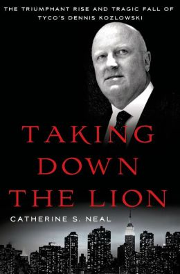 Taking Down the Lion: The Triumphant Rise and Tragic Fall of Tyco's Dennis Kozlowski