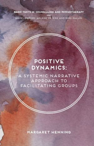 A Positive Dynamics: A Systemic Narrative Approach to Facilitating Groups