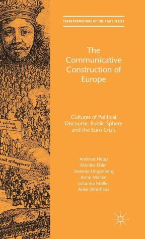 The Communicative Construction of Europe: Cultures of Political Discourse, Public Sphere and the Euro Crisis