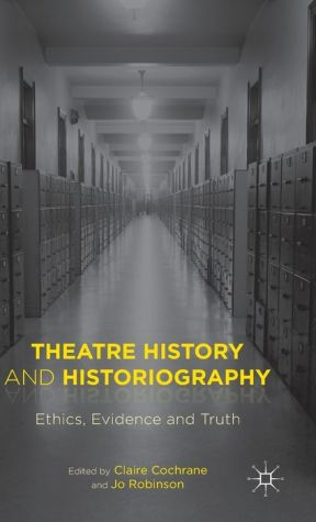 Theatre History and Historiography: Ethics, Evidence and Truth
