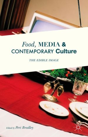 Food, Media and Contemporary Culture: The Edible Image