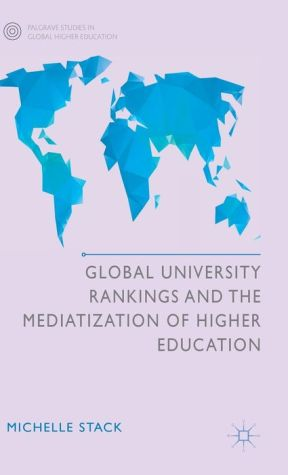 Global University Rankings and the Mediatization of Higher Education