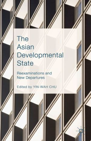 The Asian Developmental State: Reexaminations and New Departures