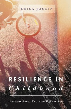Resilience in Childhood: Perspectives, Promise & Practice
