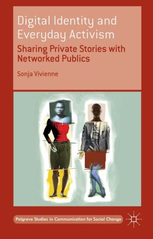 Digital Identity and Everyday Activism: Sharing Private Stories with Networked Publics