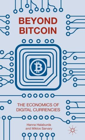 Beyond Bitcoin: The Economics of Digital Currencies