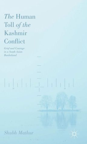 The Human Toll of the Kashmir Conflict: Grief and Courage in a South Asian Borderland