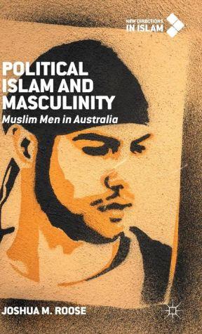 Political Islam and Masculinity: Muslim Men in Australia