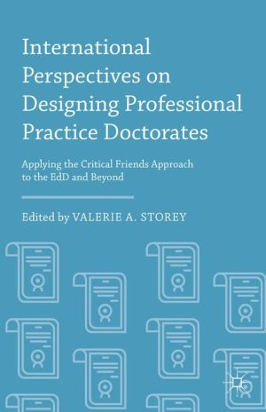 International Perspectives on Designing Professional Practice Doctorates: Applying the Critical Friends Approach to the EdD and Beyond