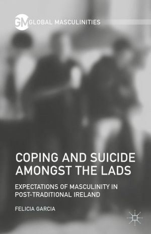 Coping and Suicide Amongst the Lads: Expectations of Masculinity in Post-Traditional Ireland
