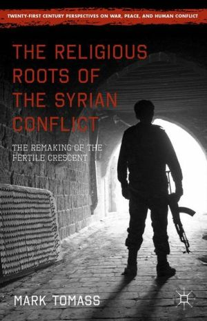 The Religious Roots of the Syrian Conflict: The Remaking of the Fertile Crescent