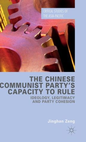 The Chinese Communist Party's Capacity to Rule: Ideology, Legitimacy and Party Cohesion